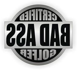 Certified Bad Ass Golfer Hard Hat Decal / Helmet Sticker Lab